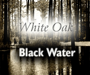 White Oak: Black Water